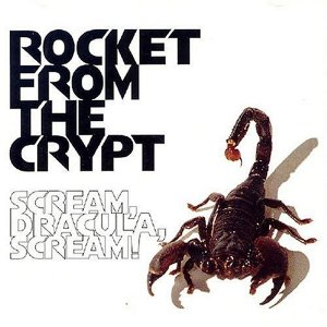 Rocket From The Crypt - Scream, Dracula, Scream! (1995)